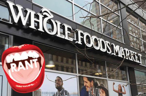 Whole Foods Rant!